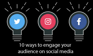 10 ways to engage your audience on social media
