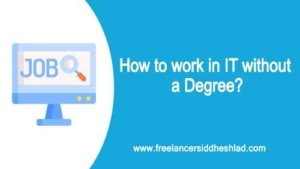 How to work in IT without a without Degree or Experience?